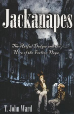 Jackanapes : The Artful Dodger and the Hero of the Forlorn Hope - T. John Ward