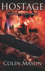 Hostage : How Safe is Australia? - Colin Mason