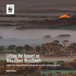 Lifting the Bonnet on Wheatbelt Woodlands : A Guide to the Connection Between Landscape and Vegetation in Southwest Australia - Nathan McQuoid