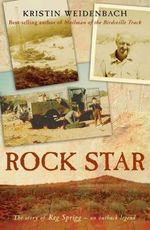 Rock Star : The Story of Reg Sprigg - an Outback Legend - Kristin Weidenbach