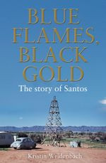Blue Flames, Black Gold : The Story of Santos - Kristin Weidenbach