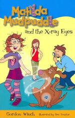 Matilda Mudpuddle and the X-Ray Eyes : Matilda Mudpuddle Series : Book 2 - Gordon Winch