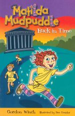 Matilda Mudpuddle : Back in Time : Matilda Mudpuddle Series : Book 5 - Gordon Winch