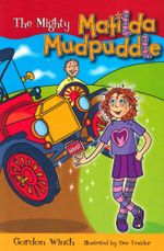 The Mighty Matilda Mudpuddle : Matilda Mudpuddle Series : Book 3 - Gordon Winch