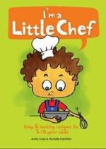 I'm a Little Chef : Easy & healthy recipes for 3-10 year-olds - Anita Cross