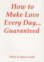 How to Make Love Everyday... Guaranteed - June Crook