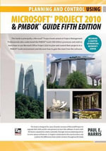 Planning and Control Using Microsoft Project 2010(r) and Pmbok(r) Guide Fifth Edition - Paul E Harris