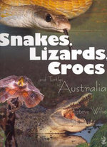 Snakes, Lizards and Crocs of Australia  - Steve Wilson