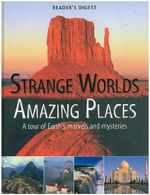 Strange Worlds Amazing Places : A Tour of Earth's Marvels and Mysteries - Reader's Digest