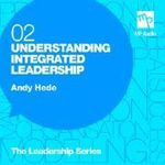 Understanding Integrated Leadership : MP Audio Leadership Series - Andy Hede
