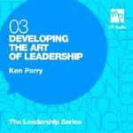 Developing the Art of Leadership : MP Audio Leadership Series - Ken Parry