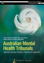 Australian Mental Health Tribunals : Space for Fairness, Freedom, Protection and Treatment? - Terry Carney