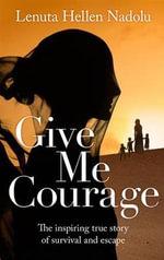 Give Me Courage - Lenuta Hellen Nadolu