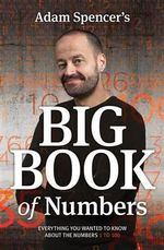Adam Spencer's Big Book of Numbers - Adam Spencer