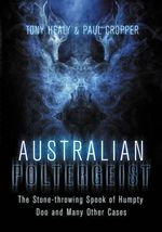 Australian Poltergeist : The Stone-Throwing Spook of Humpty Doo and Many Other Cases - Tony Healy