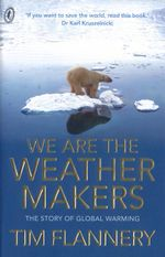 We Are the Weather Makers  :  The Story of Global Warming - Tim Flannery