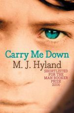Carry Me Down - M. J. Hyland