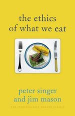 The Ethics of What We Eat - Peter Singer