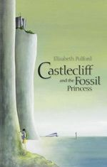 Castlecliff and the Fossil Princess - Elizabeth Pulford