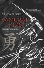 Samurai Kids : White Krane : Samurai Kids Series : Book 1 - Sandy Fussell