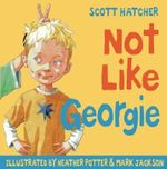 Not Like Georgie - Scott Hatcher