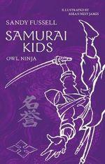 Samurai Kids : Owl Ninja : Samurai Kids Series : Book 2 - Sandy Fussell