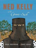 Ned Kelly And The Green Sash - Mark Greenwood