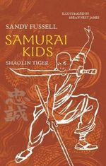 Samurai Kids : Shaolin Tiger : Samurai Kids Series : Book 3 - Sandy Fussell