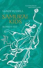 Samurai Kids : Monkey Fist : Samurai Kids Series : Book 4 - Sandy Fussell