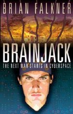 Brainjack : The Next War Starts In Cyberspace - Brian Falkner