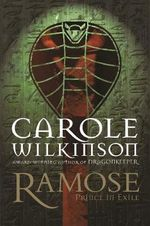 Prince in Exile : Ramose Series : Book 1 - Carole Wilkinson