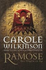 Wrath of Ra : Ramose Series: Book 4 - Carole Wilkinson