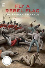 Fly a Rebel Flag : The Battle at Eureka - Robyn Annear