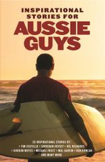 Inspirational Stories for Aussie Guys - Various