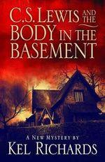 C.S. Lewis and the Body in the Basement - Kel Richards