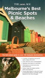 Melbourne's Best Picnic Spots & Beaches : The full colour guide to over 100 fantastic destinations - Rebecca Robinson