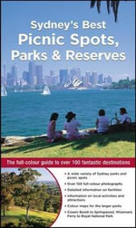 Sydney's Best Picnic Spots, Parks and Reserves : The Full-Colour Guide to over 100 Fantastic Destinations - Veechi Stuart