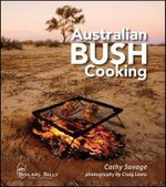 Australian Bush Cooking, 3rd Edition : Recipes for a Gourmet Outback Experience - Cathy Savage