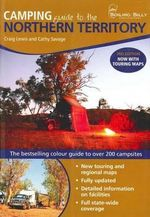 Camping Guide To The Northern Territory, 3rd Edition : The Bestselling Colour Guide To Over 150 Campsites - Craig Lewis
