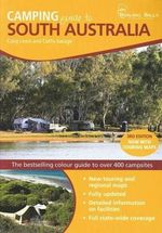 Camping Guide South Australia, 3rd Edition : The Full-Colour Guide To The Best Bush, Park And Coastal Camp Sites - Craig Lewis