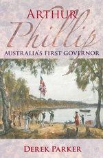 Arthur Phillip : Australia's First Governor - Derek Parker