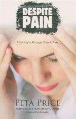 Despite Pain : Learning to Manage Chronic Pain - Peta Price