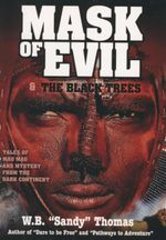 Mask of Evil & the Black Trees : Tales of Mau Mau and Mystery From the Dark Continent - W.B.
