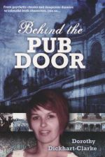 Behind the Pub Door - Dorothy Dickhart-Clarke
