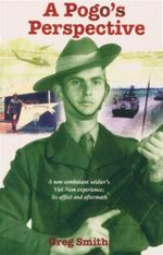 A Pogo's Perspective : A Non-Combatant Soldier's Viet Nam Experience : Its Affect and Aftermath - Greg Smith