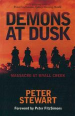 Demons at Dusk : Massacre at Myall Creek - Peter Stewart