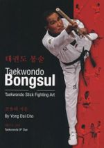 Taekwondo Bongsul : Taekwondo Stick Fighting Art - Yong Dai Cho