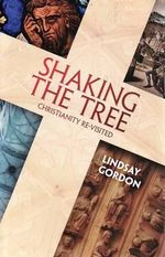 Shaking the Tree : Christianity Revisited - Lindsay Gordon