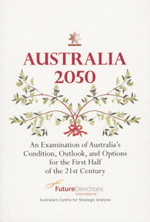 Australia 2050 : An Examination of Australia's Condition, Outlook, and Options for the First Half of the 21st Century - Gregory R. Copley