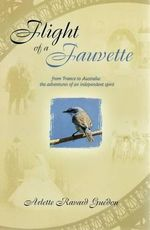 Flight of a Fauvette : From France to Australia :The Adventures of An Independent Spirit - Arlette Ravard Guedon